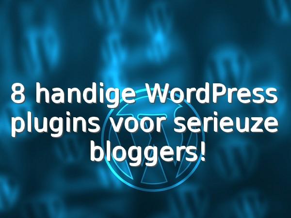 8 handige WordPress plugins voor serieuze bloggers
